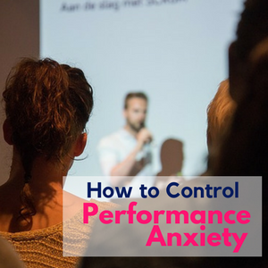 How to Control Performance Anxiety Featured Image