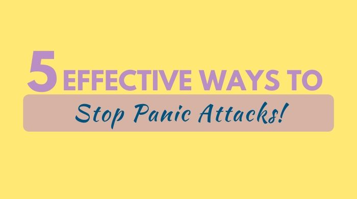 5 Effective Ways to Stop Panic Attacks