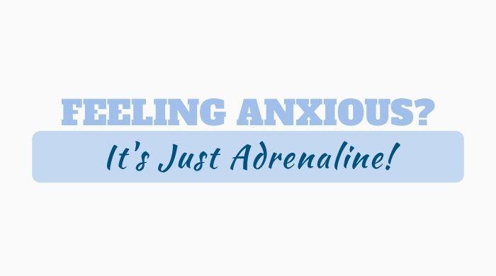 Feeling Anxious? It's Just Adrenaline
