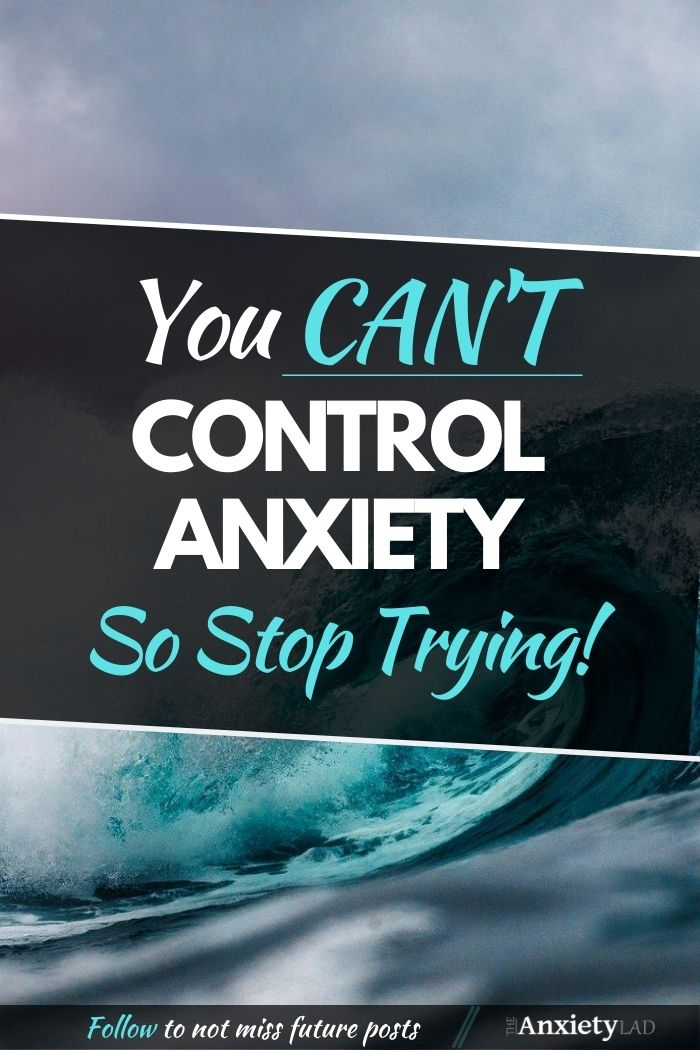 You Can't Control Anxiety, So Stop Trying Pinterest Image